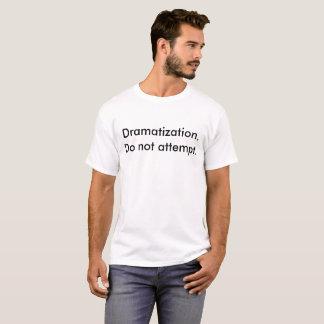 Dramatization. Versuchen Sie nicht T-Shirt