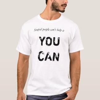 Dumme Leute können es nicht helfen -- SIE KÖNNEN T-Shirt