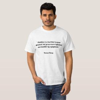 """""""Ehrgeiz ist eine Lust, die nie gelöscht wird, T-Shirt"""