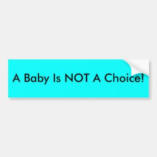 Ein Baby ist NICHT eine Wahl! Autoaufkleber
