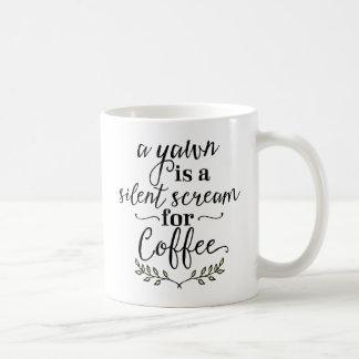 Ein Gegähne ist ein stiller Schrei für Kaffee Tasse