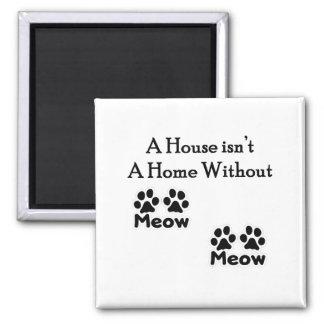 Ein Haus ist nicht ein Zuhause ohne MeowMeow Quadratischer Magnet