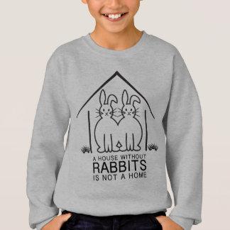 Ein Haus ohne Kaninchen ist nicht ein Zuhause Sweatshirt