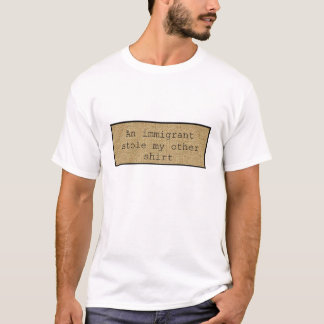 Ein Immigrant stahl mein anderes Shirt