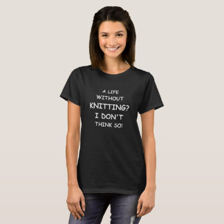 Ein Leben, ohne zu stricken, lustiges Kniters T-Shirt