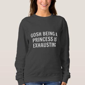 Eine Prinzessin Is Exhausting Sweatshirt sein