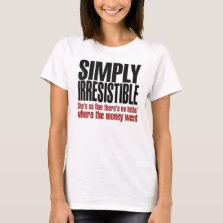 Einfach unwiderstehlich T-Shirt