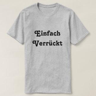 Einfach Verrückt, gerade verrückt auf Deutsch T-Shirt