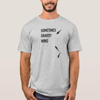 Einmal gewinnt Schwerkraft Shirt