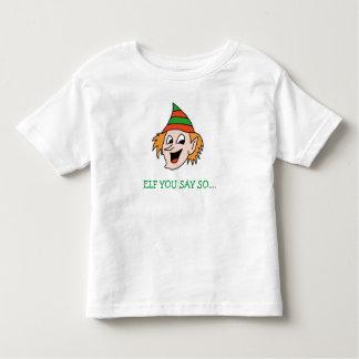 Elf sagen Sie so lustiges Feiertags-Shirt Kleinkind T-shirt