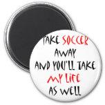 Enlevez le football et vous prendrez ma vie aussi  aimant