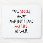 Enlevez le football et vous prendrez ma vie aussi  tapis de souris