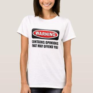 Enthält Meinungen, dass Sie beleidigen kann T-Shirt