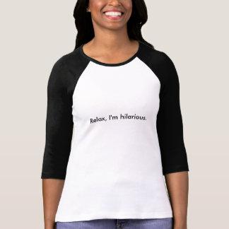 Entspannen Sie sich, ich sind unglaublich witzig T-Shirt
