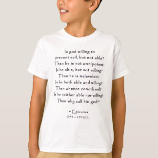 epicurus_quote_01d_why_god.gif T-Shirt