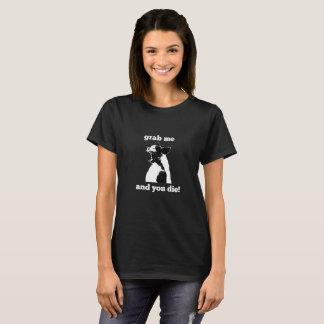 Ergreifen Sie mich nicht T - Shirt