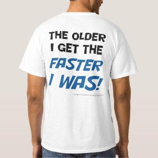 Erhalte ich desto älter, desto schneller, war ich! T-Shirt