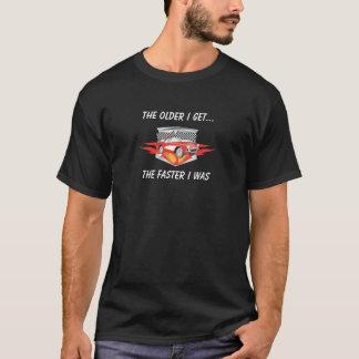 Erhalte ich… desto älter, desto schneller, war ich T-Shirt