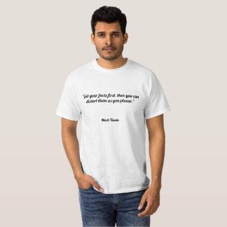"""""""Erhalten Sie Ihre Tatsachen zuerst, dann können T-Shirt"""