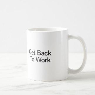 Erhalten Sie zurück zu arbeiten Kaffeetasse