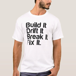 Errichten Sie es, treiben Sie es, brechen Sie es, T-Shirt