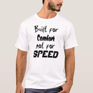 Errichtet für Komfort nicht für Geschwindigkeit T-Shirt