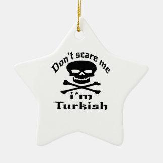 Erschrecken Sie mich nicht, den ich türkisch bin Keramik Stern-Ornament