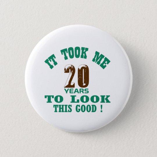 Es dauerte mir 20 Jahre, um gutes dieses zu Runder Button 5,7 Cm