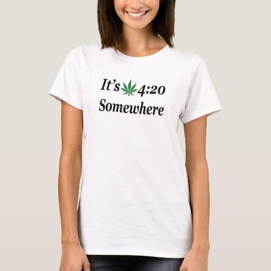 Es ist 420 irgendwo T-Shirt