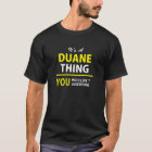Es ist A DUANE Sache, Sie würde verstehen nicht!! T-Shirt