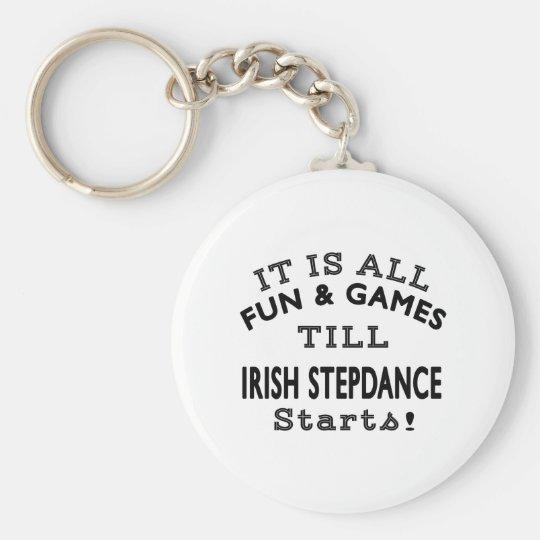 Es ist aller Spaß u. Spiele, bis Iren Stepdance Standard Runder Schlüsselanhänger