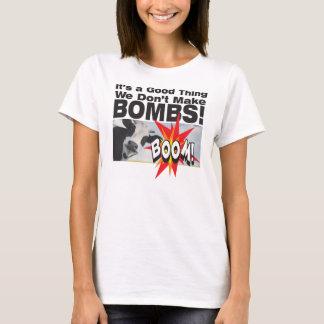 Es ist eine gute Sache, die wir nicht Bomben T-Shirt