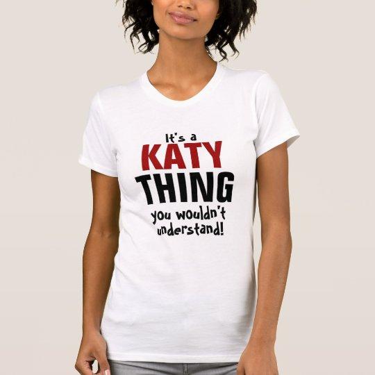 Es ist eine Katy Sache, die Sie nicht verstehen T-Shirt