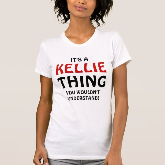 Es ist eine Kellie Sache, die Sie nicht verstehen T-Shirt