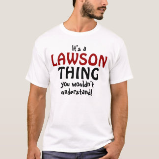 Es ist eine Lawson-Sache, die Sie nicht verstehen T-Shirt