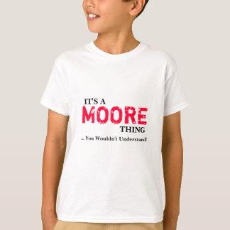Es ist EINE MOORE-Sache,…, das Sie nicht verstehen T-Shirt