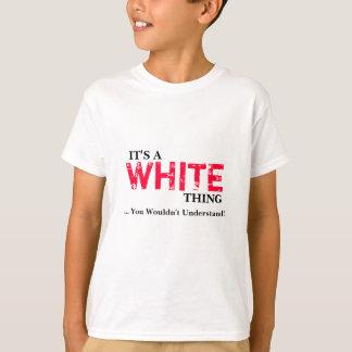 Es ist EINE WEISSE Sache! … Würden Sie nicht T-Shirt