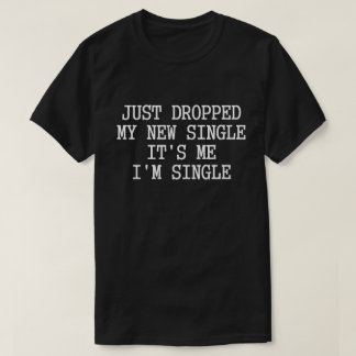 Es ist ich, den ich Single bin T-Shirt