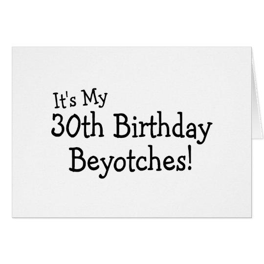 Es ist mein 30. Geburtstag Beyotches Karte