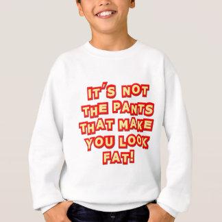 Es ist nicht die Hosen, die Sie fette Beleidigung Sweatshirt
