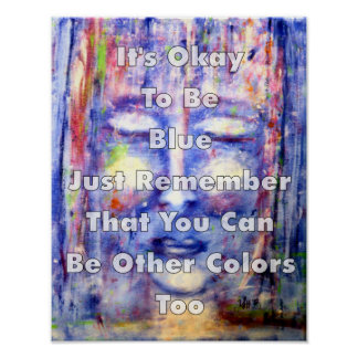 It's Okay To Be Blue Art And Quote