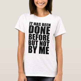 Es ist vor aber nicht von mir getan worden T-Shirt