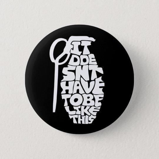 Es muss nicht so sein runder button 5,1 cm