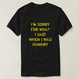 ES TUT MIR LEID FÜR, WAS ICH SAGTE, ALS ICH HUNGER T-Shirt