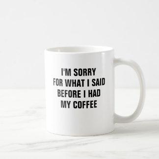 Es tut mir leid für, was ich sagte, bevor ich kaffeetasse