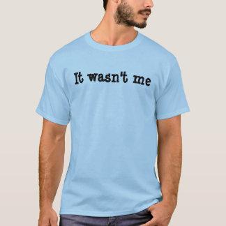 Es war nicht ich T - Shirt