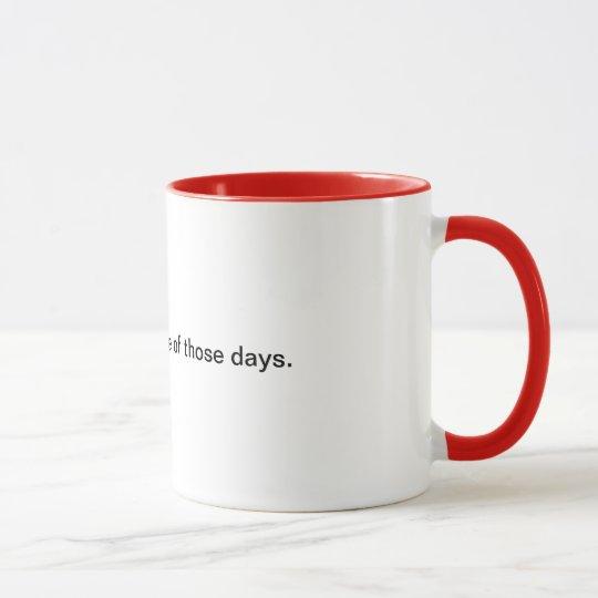 Es wird einer jener Tage sein Tasse