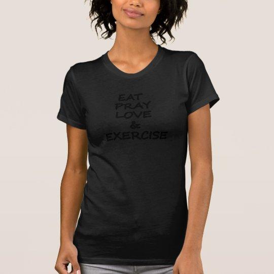 Essen Sie, beten Sie, Liebe und Übung T-Shirt