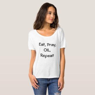 Essen Sie, beten Sie, ölen Sie, wiederholen Sie T-Shirt
