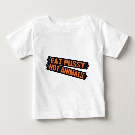 Essen Sie Pussy-nicht Tiere Baby T-shirt